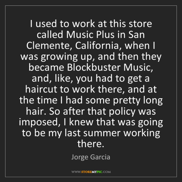 Jorge Garcia: I used to work at this store called Music Plus in San...