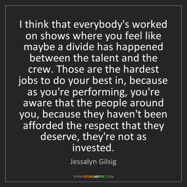 Jessalyn Gilsig: I think that everybody's worked on shows where you feel...
