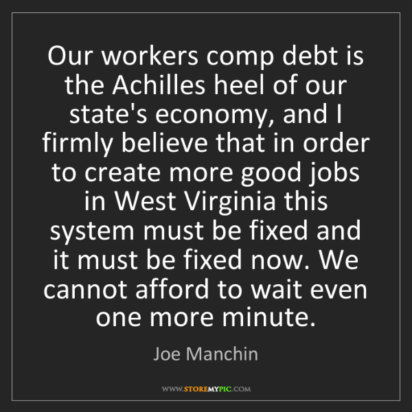 Joe Manchin: Our workers comp debt is the Achilles heel of our state's...