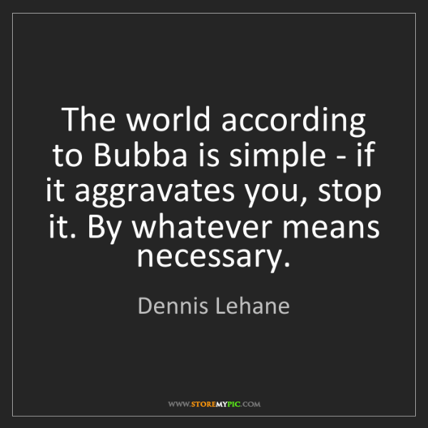 Dennis Lehane: The world according to Bubba is simple - if it aggravates...