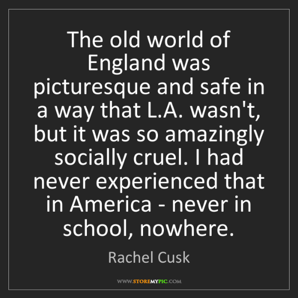 Rachel Cusk: The old world of England was picturesque and safe in...