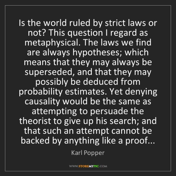 Karl Popper: Is the world ruled by strict laws or not? This question...