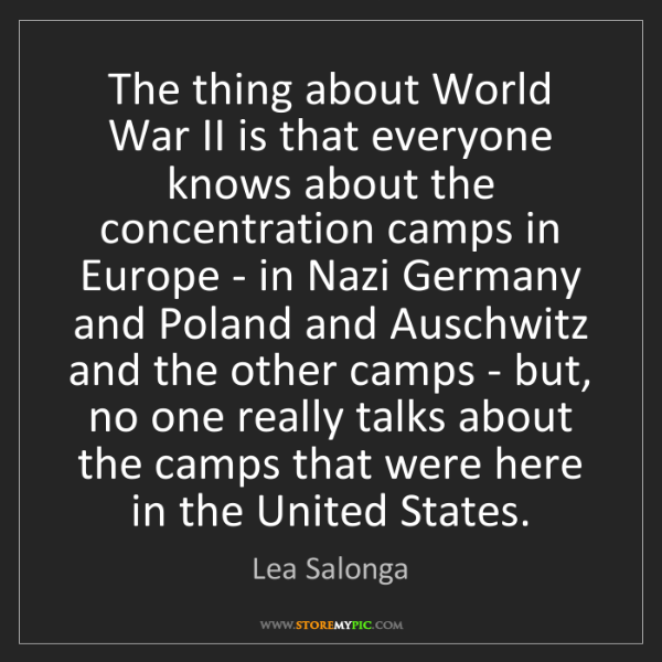 Lea Salonga: The thing about World War II is that everyone knows about...