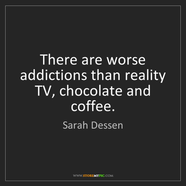 Sarah Dessen: There are worse addictions than reality TV, chocolate...