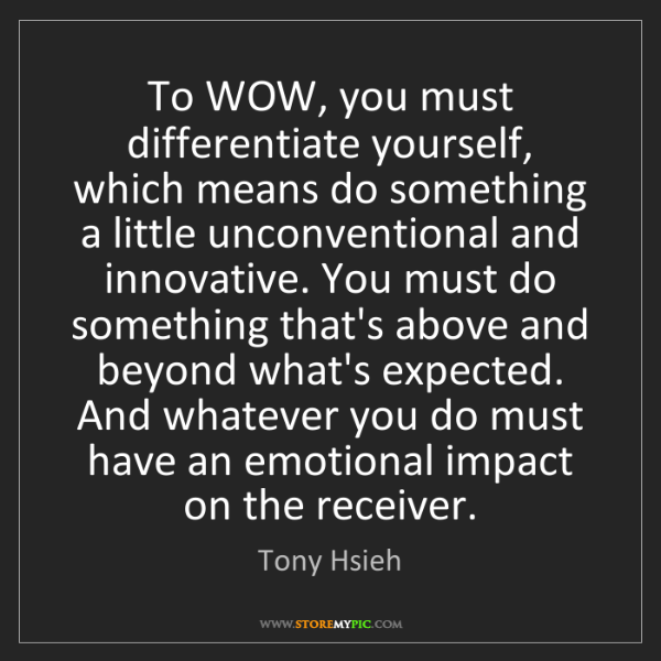 Tony Hsieh: To WOW, you must differentiate yourself, which means...