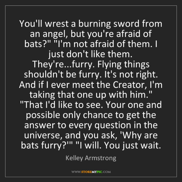 Kelley Armstrong: You'll wrest a burning sword from an angel, but you're...