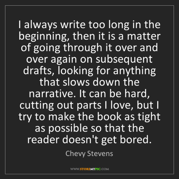 Chevy Stevens: I always write too long in the beginning, then it is...