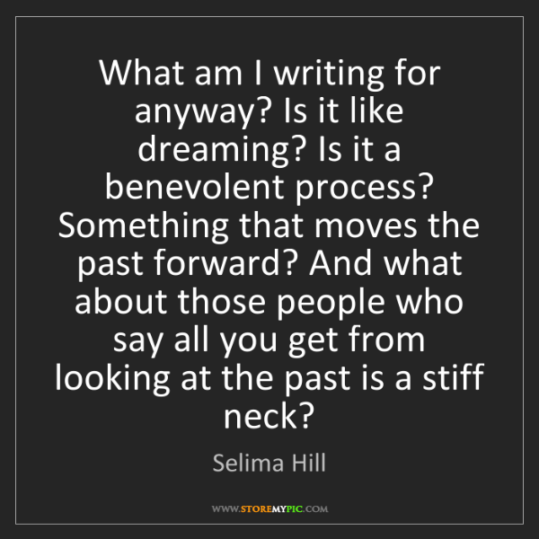 Selima Hill: What am I writing for anyway? Is it like dreaming? Is...