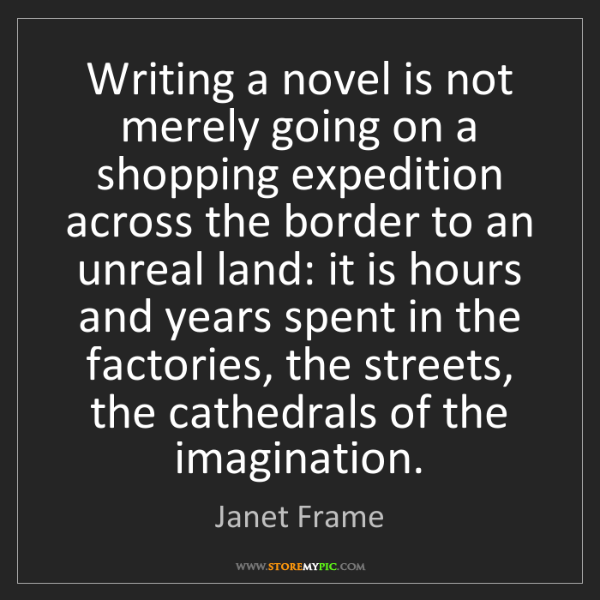 Janet Frame: Writing a novel is not merely going on a shopping expedition...