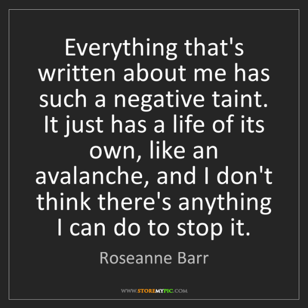Roseanne Barr: Everything that's written about me has such a negative...