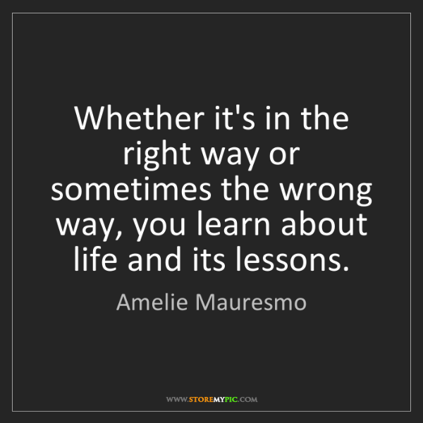 Amelie Mauresmo: Whether it's in the right way or sometimes the wrong...