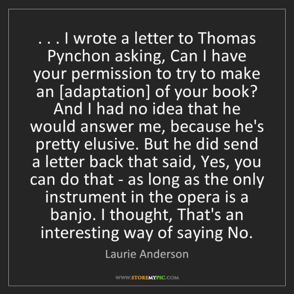 Laurie Anderson: . . . I wrote a letter to Thomas Pynchon asking, Can...
