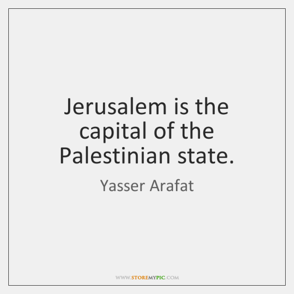 Jerusalem is the capital of the Palestinian state.