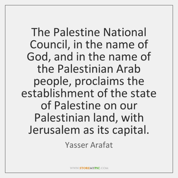 The Palestine National Council, in the name of God, and in the ...