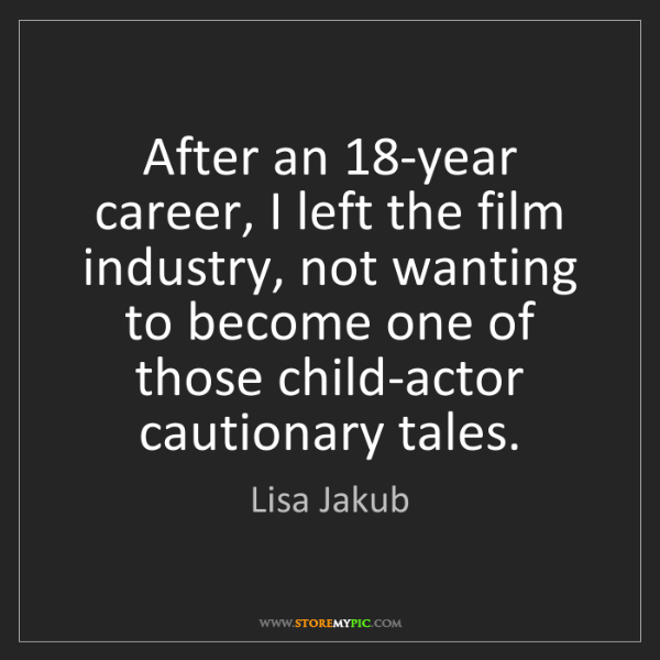 Lisa Jakub: After an 18-year career, I left the film industry, not...