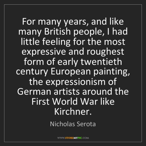 Nicholas Serota: For many years, and like many British people, I had little...