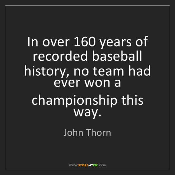 John Thorn: In over 160 years of recorded baseball history, no team...