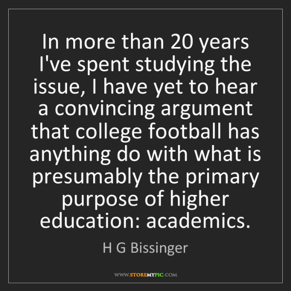 H G Bissinger: In more than 20 years I've spent studying the issue,...
