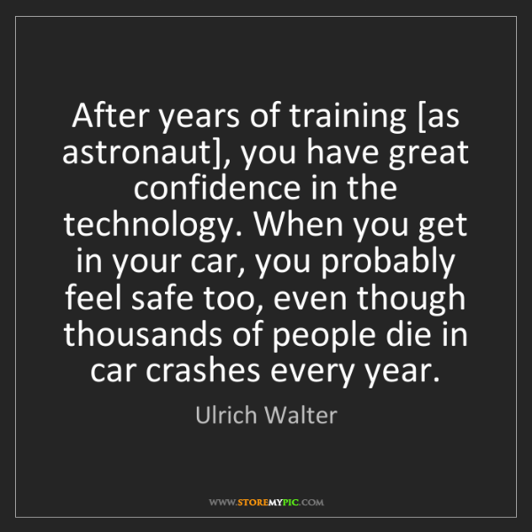 Ulrich Walter: After years of training [as astronaut], you have great...