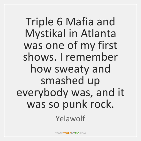 Triple 6 Mafia and Mystikal in Atlanta was one of my first shows. ...