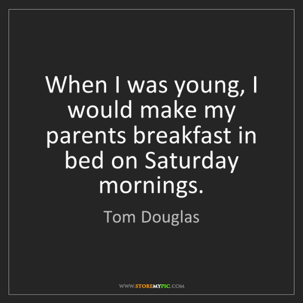 Tom Douglas: When I was young, I would make my parents breakfast in...
