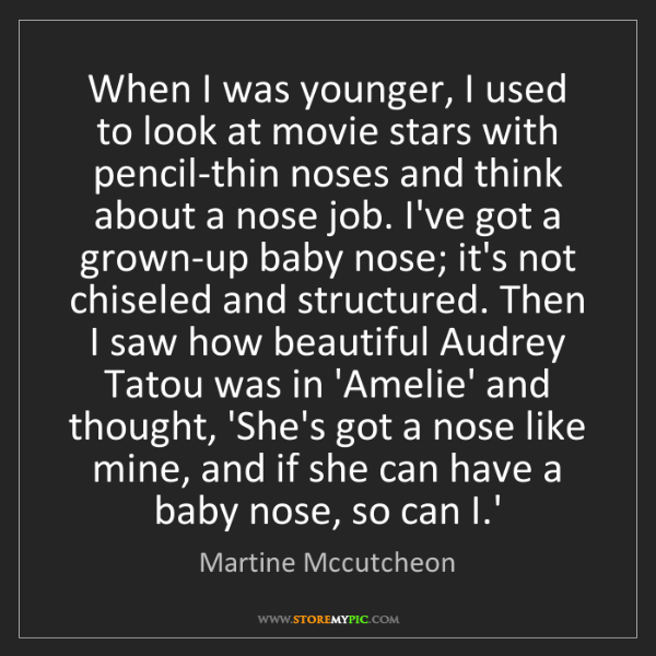 Martine Mccutcheon: When I was younger, I used to look at movie stars with...