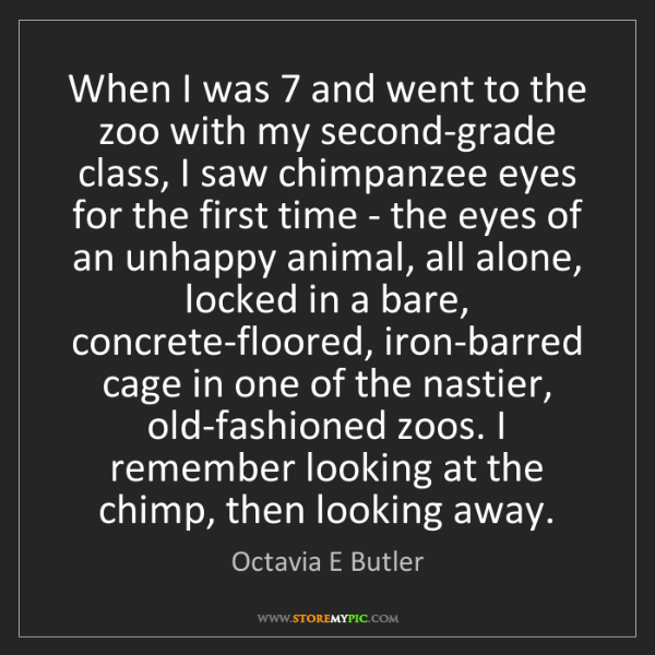 Octavia E Butler: When I was 7 and went to the zoo with my second-grade...