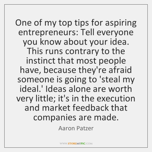 One of my top tips for aspiring entrepreneurs: Tell everyone you know ...