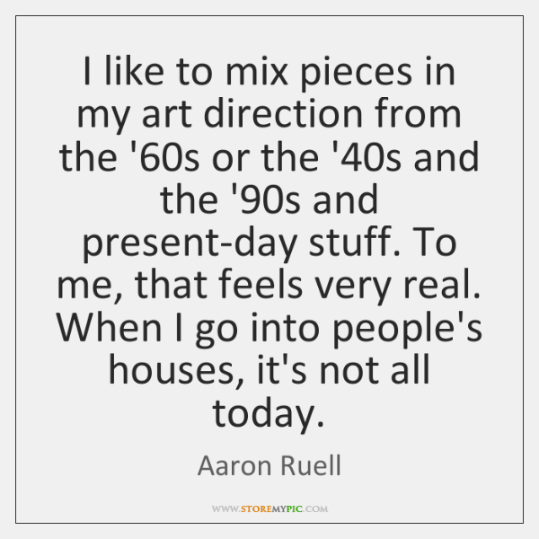 I like to mix pieces in my art direction from the '60...