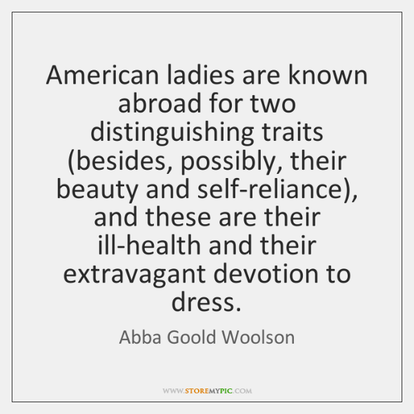 American ladies are known abroad for two distinguishing traits (besides, possibly, their ...