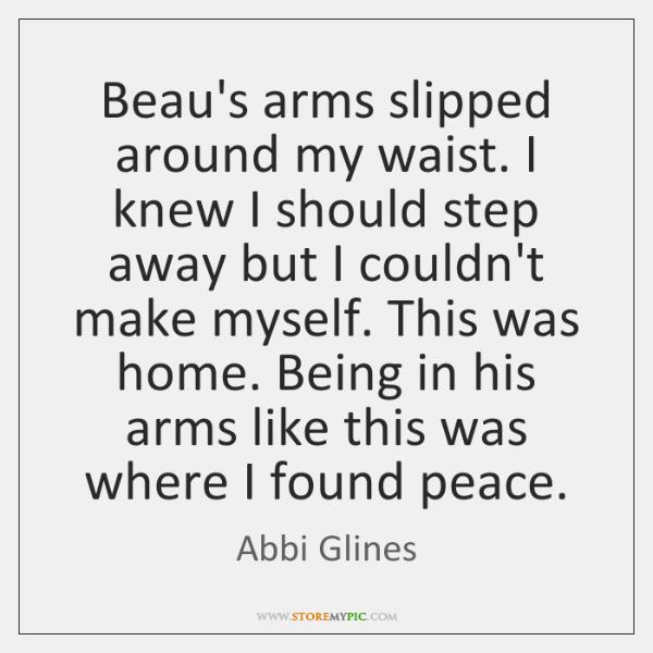 Beau's arms slipped around my waist. I knew I should step away ...