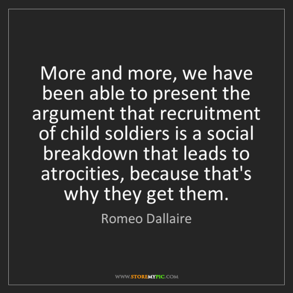 Romeo Dallaire: More and more, we have been able to present the argument...