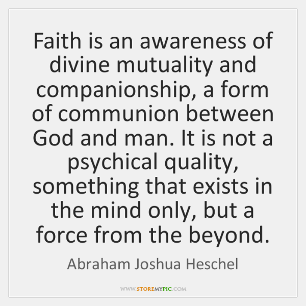 Faith is an awareness of divine mutuality and companionship, a form of ...
