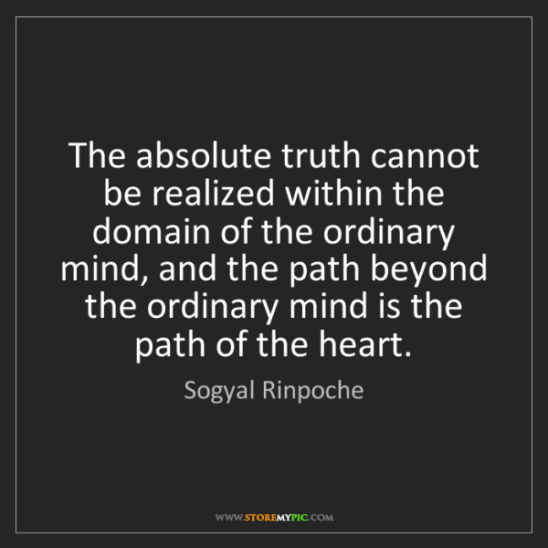Sogyal Rinpoche: The absolute truth cannot be realized within the domain...