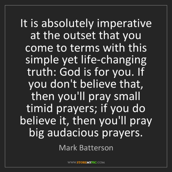 Mark Batterson: It is absolutely imperative at the outset that you come...