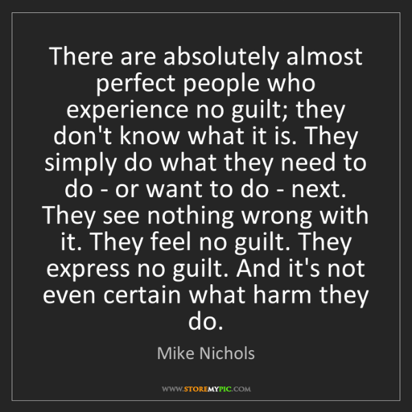 Mike Nichols: There are absolutely almost perfect people who experience...