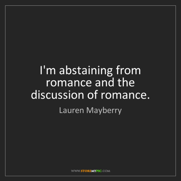 Lauren Mayberry: I'm abstaining from romance and the discussion of romance.