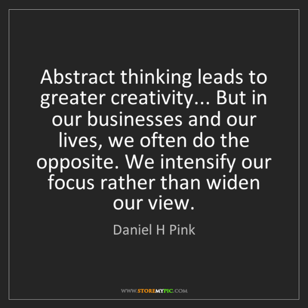 Daniel H Pink: Abstract thinking leads to greater creativity... But...