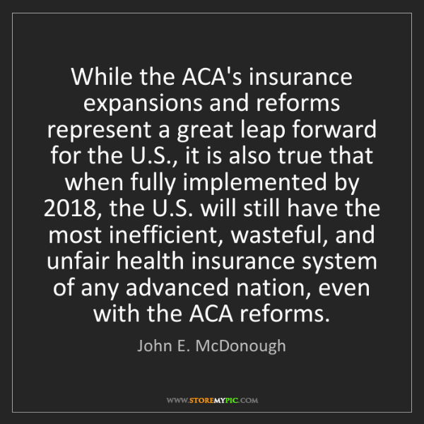 John E. McDonough: While the ACA's insurance expansions and reforms represent...