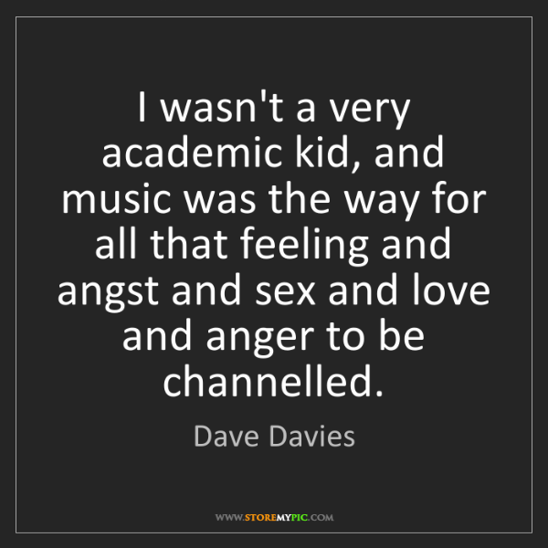 Dave Davies: I wasn't a very academic kid, and music was the way for...