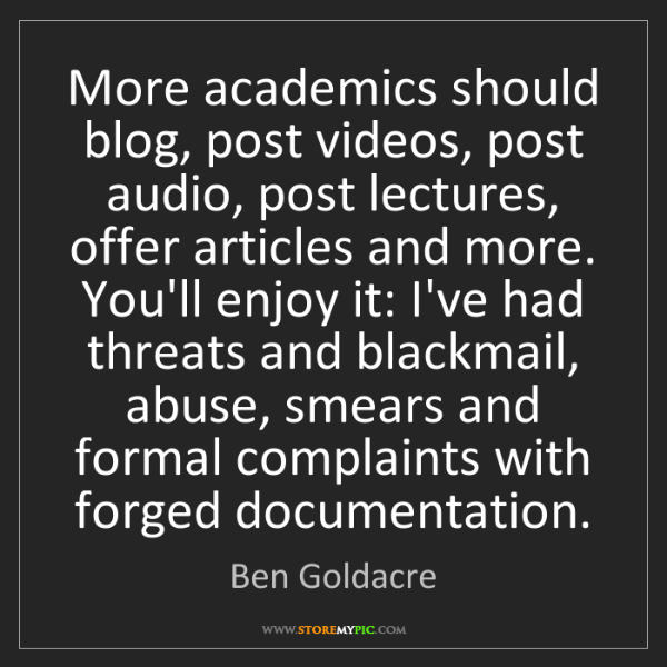 Ben Goldacre: More academics should blog, post videos, post audio,...