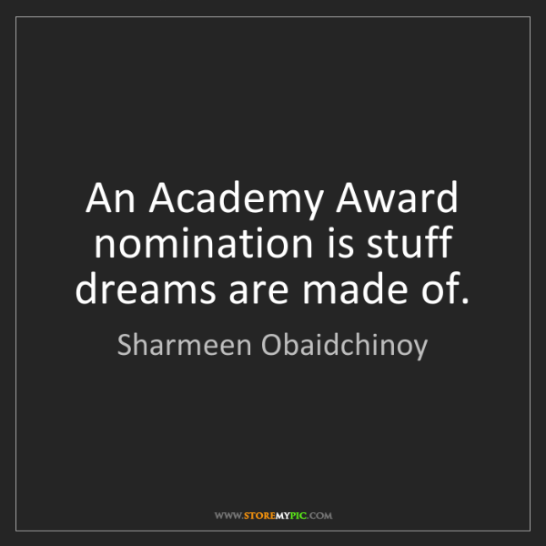 Sharmeen Obaidchinoy: An Academy Award nomination is stuff dreams are made...