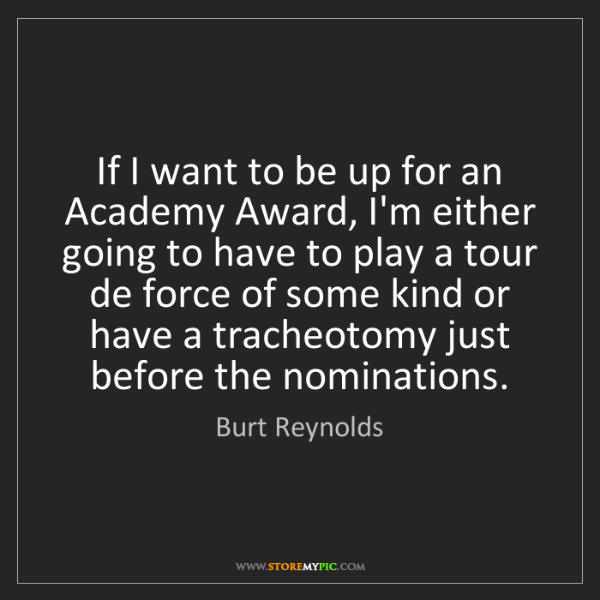 Burt Reynolds: If I want to be up for an Academy Award, I'm either going...