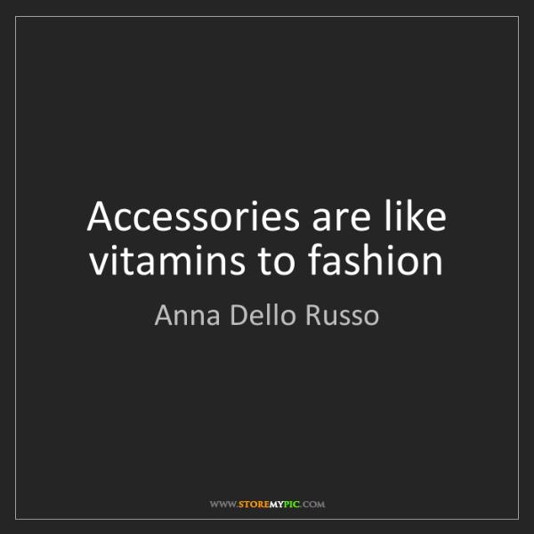 Anna Dello Russo: Accessories are like vitamins to fashion