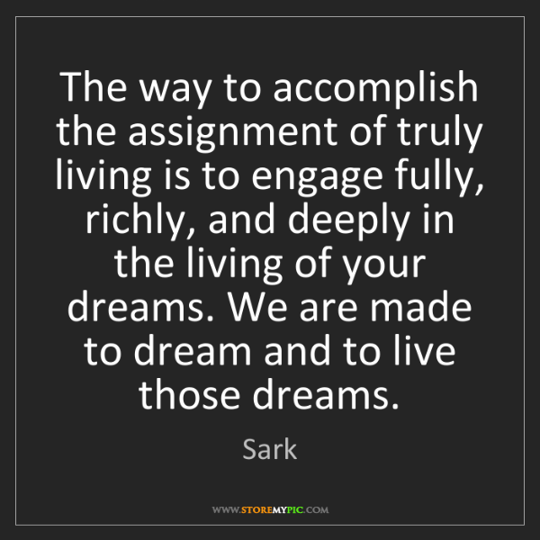 Sark: The way to accomplish the assignment of truly living...