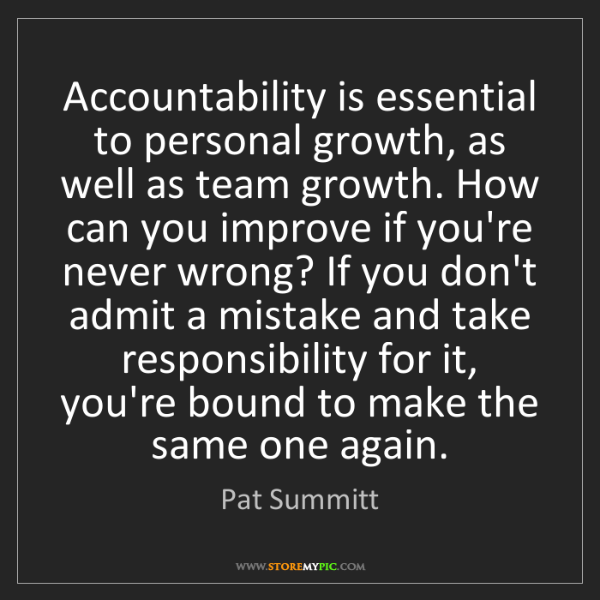 Pat Summitt: Accountability is essential to personal growth, as well...