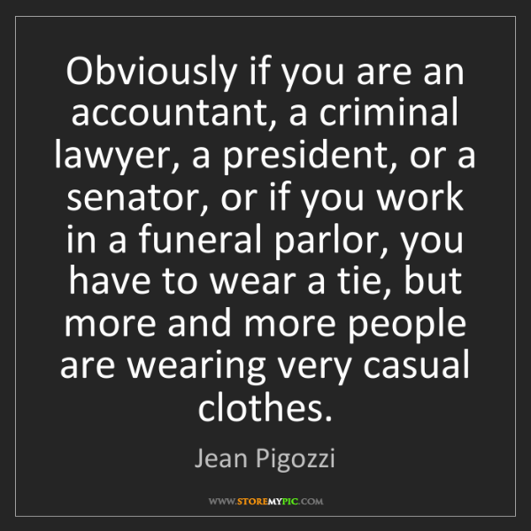 Jean Pigozzi: Obviously if you are an accountant, a criminal lawyer,...