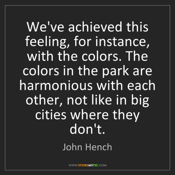 John Hench: We've achieved this feeling, for instance, with the colors....