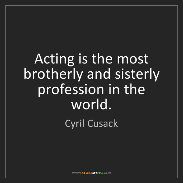 Cyril Cusack: Acting is the most brotherly and sisterly profession...