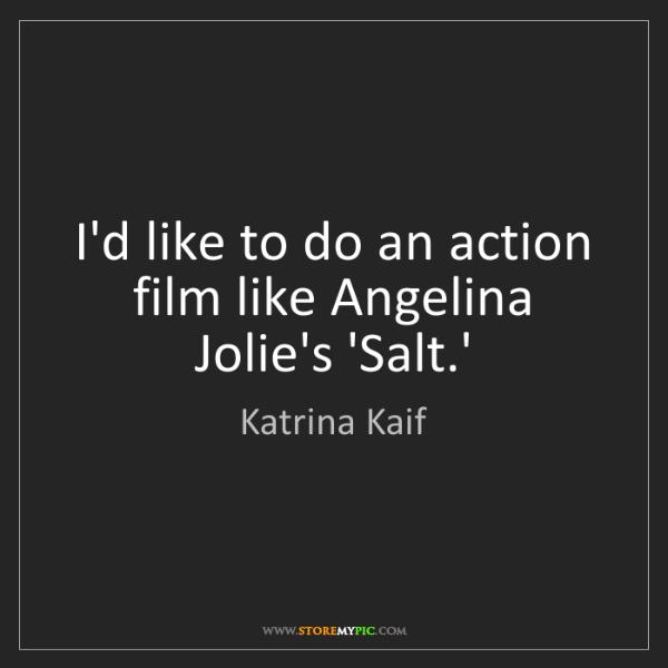Katrina Kaif: I'd like to do an action film like Angelina Jolie's 'Salt.'